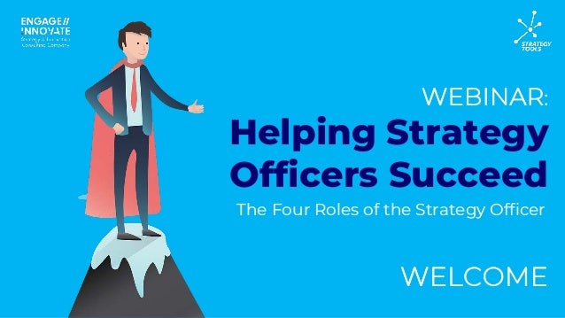 WEBINAR: WELCOME Helping Strategy Officers Succeed The Four Roles of the Strategy Officer