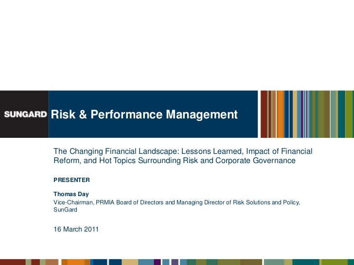 Risk & Performance Management<br />The Changing Financial Landscape: Lessons Learned, Impact of Financial Reform, and Hot ...