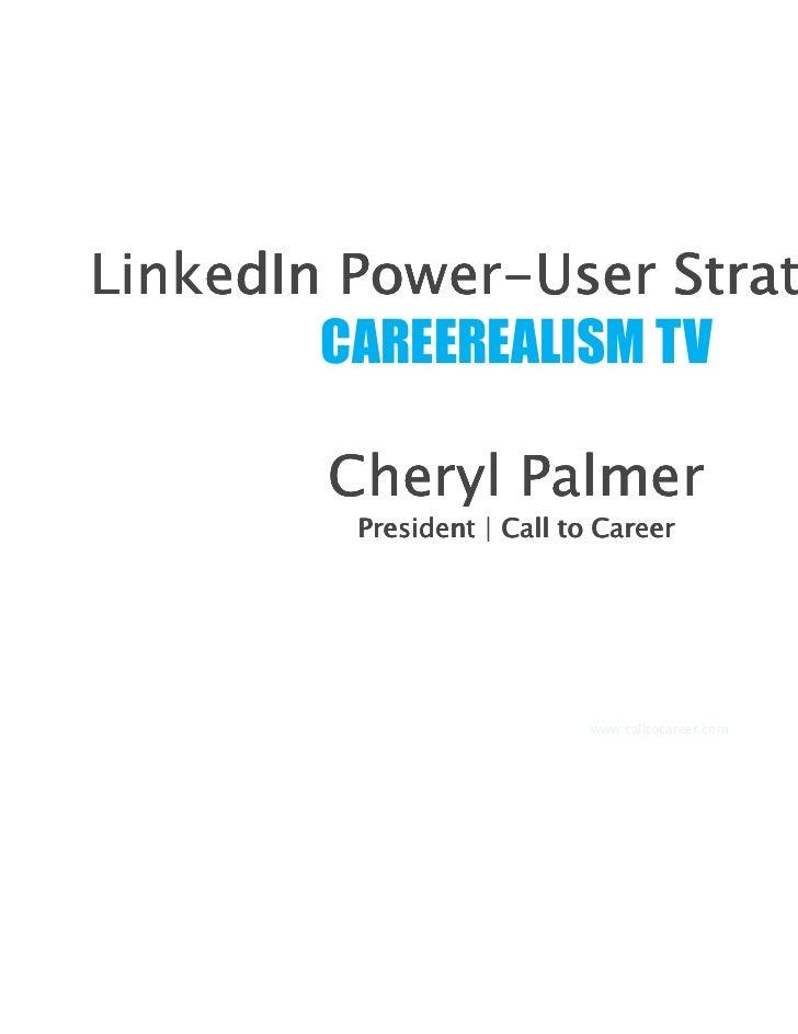 Power-LinkedIn Power-User Strategies        CAREEREALISM TV        Cheryl Palmer         President | Call to Career       ...