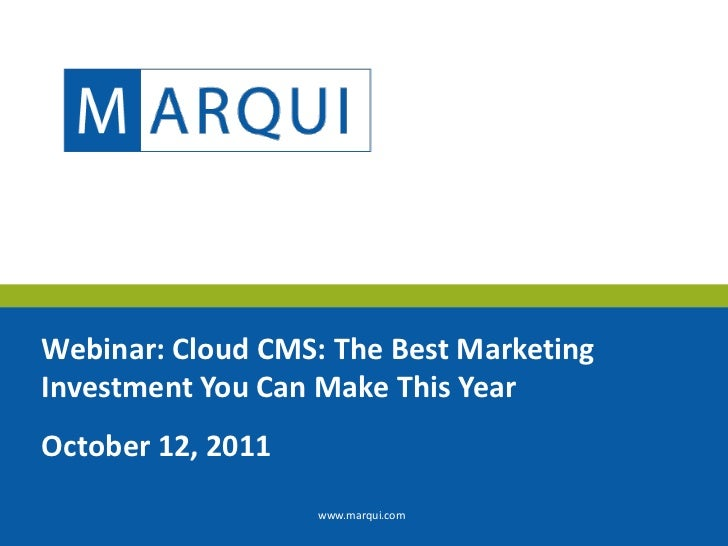 Webinar: Cloud CMS: The Best Marketing Investment You Can Make This Year<br />October 12, 2011<br />www.marqui.com<br />