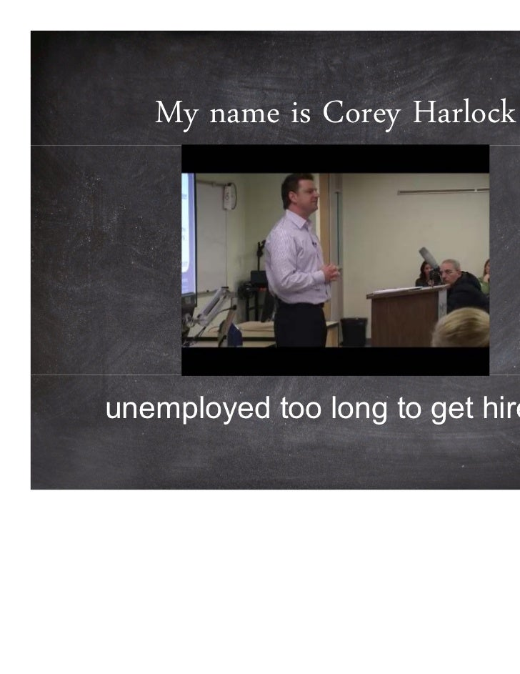 My name is Corey Harlockunemployed too long to get hired