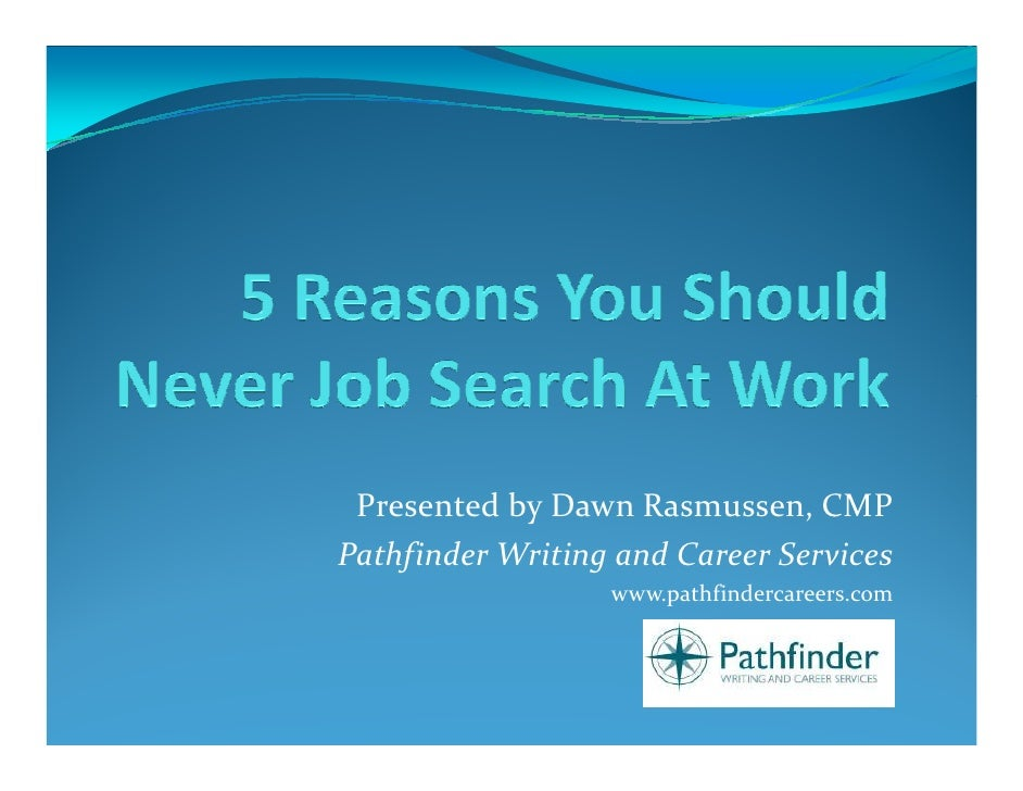 Presented by Dawn Rasmussen, CMPPathfinder Writing and Career Services                  www.pathfindercareers.com