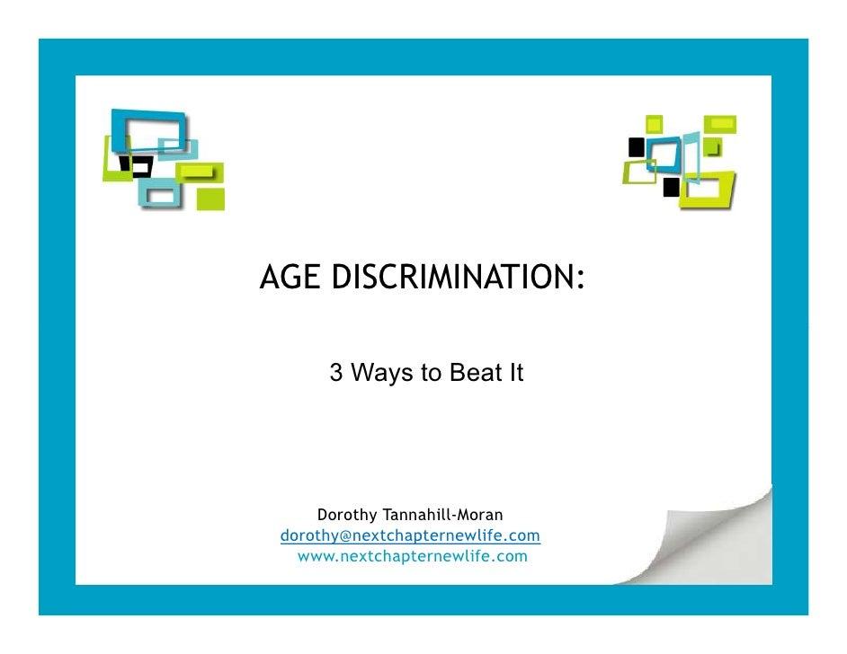 AGE DISCRIMINATION:      3 Ways to Beat It     Dorothy Tannahill-Moran dorothy@nextchapternewlife.com   www.nextchapternew...