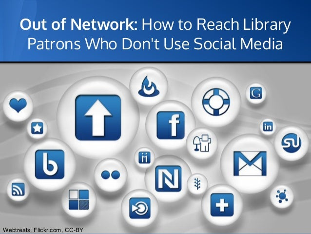 Out of Network: How to Reach Library      Patrons Who Dont Use Social MediaWebtreats, Flickr.com, CC-BY