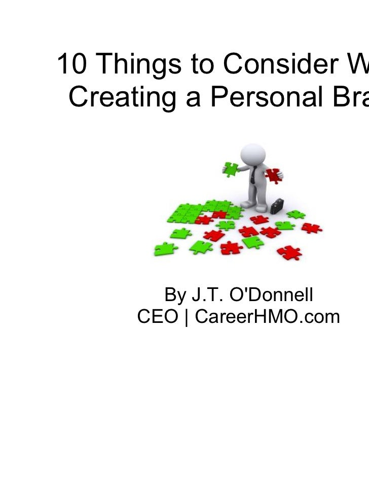 10 Things to Consider When Creating a Personal Brand       By J.T. ODonnell     CEO | CareerHMO.com