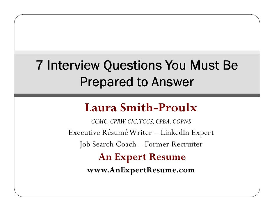 7 Interview Questions You Must Be        Prepared to Answer         Laura Smith-Proulx           CCMC, CPRW, CIC,TCCS, CPB...
