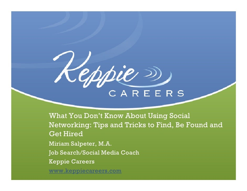 What You Don't Know About Using SocialNetworking: Tips and Tricks to Find, Be Found andGet Hired          Click to edit su...