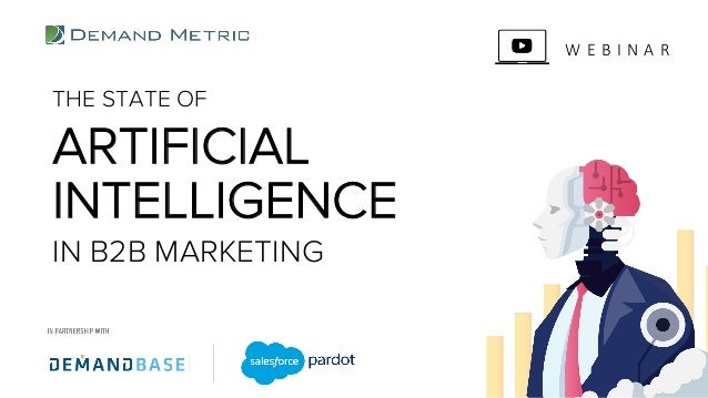 THE STATE OF ARTIFICIAL IN B2B MARKETING INTELLIGENCE W E B I N A R