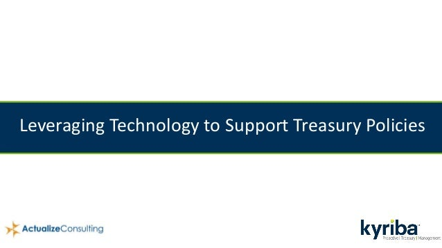 Leveraging Technology to Support Treasury Policies