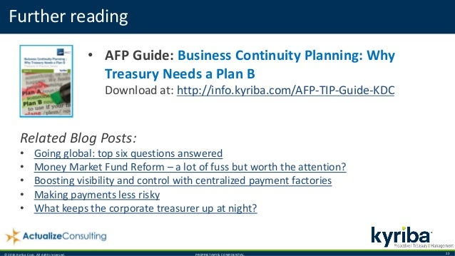 © 2016 Kyriba Corp. All rights reserved. PROPRIETARY & CONFIDENTIAL. 22 Further reading • AFP Guide: Business Continuity P...
