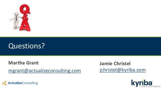 Questions? Jamie Christel jchristel@kyriba.com Martha Grant mgrant@actualizeconsulting.com