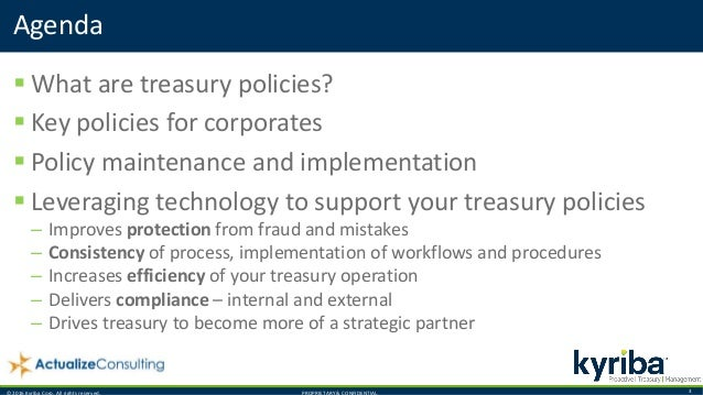 © 2016 Kyriba Corp. All rights reserved. PROPRIETARY & CONFIDENTIAL. 3  What are treasury policies?  Key policies for co...