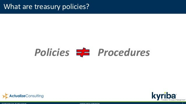 © 2016 Kyriba Corp. All rights reserved. PROPRIETARY & CONFIDENTIAL. 5 Policies Procedures What are treasury policies?