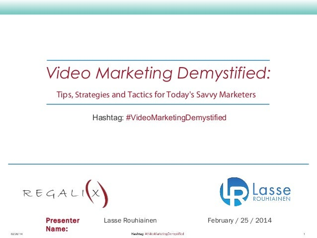 Video Marketing Demystified: Tips, Strategies and Tactics for Today's Savvy Marketers Hashtag: #VideoMarketingDemystified ...