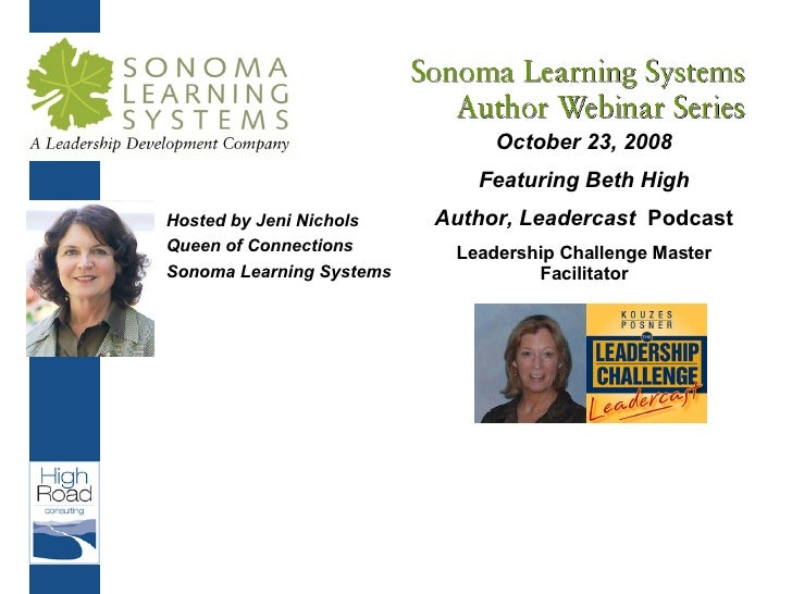 Hosted by Jeni Nichols Queen of Connections Sonoma Learning Systems October 23, 2008 Featuring Beth High Author, Leadercas...