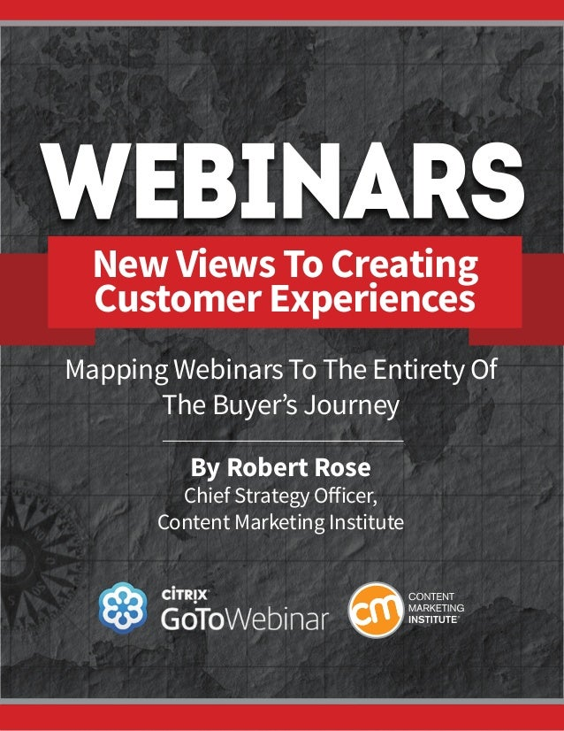 New Views To Creating Customer Experiences Mapping Webinars To The Entirety Of The Buyer's Journey By Robert Rose Chief St...