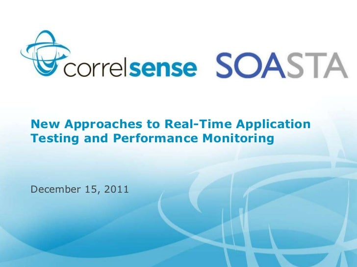 New Approaches to Real-Time ApplicationTesting and Performance MonitoringDecember 15, 2011