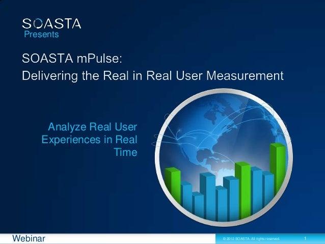 1© 2012 SOASTA. All rights reserved.WebinarPresentsAnalyze Real UserExperiences in RealTime