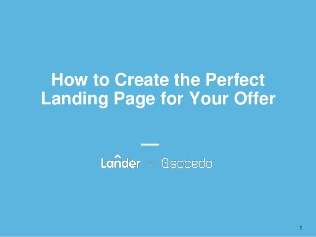 How to Create the Perfect Landing Page for Your Offer 1