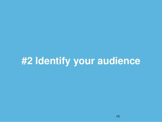 #2 Identify your audience 10