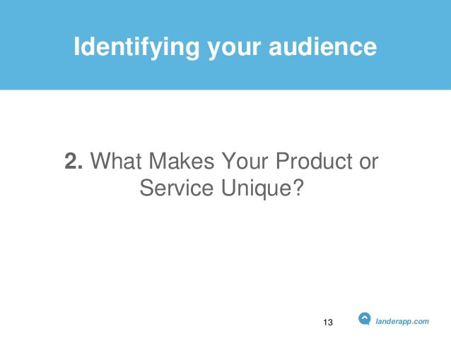 2. What Makes Your Product or Service Unique? Identifying your audience landerapp.com13