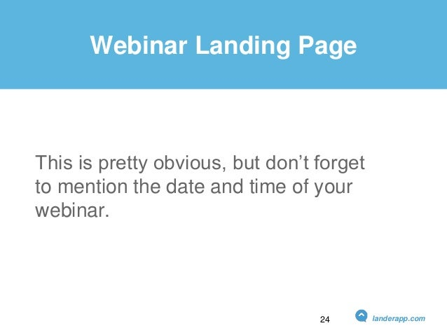 Webinar Landing Page This is pretty obvious, but don't forget to mention the date and time of your webinar. landerapp.com24