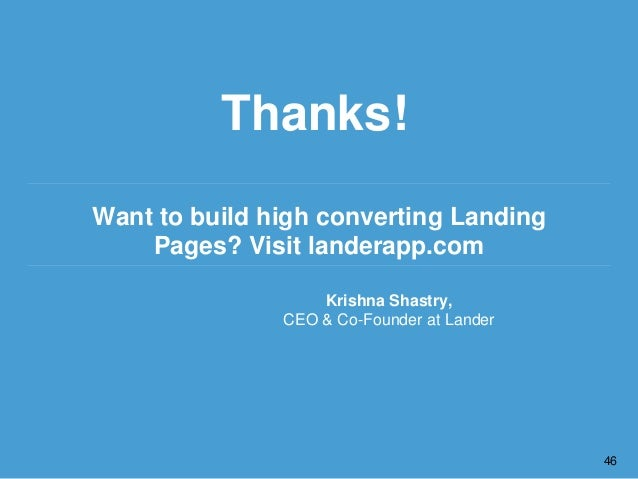 Krishna Shastry, CEO & Co-Founder at Lander Thanks! Want to build high converting Landing Pages? Visit landerapp.com 46