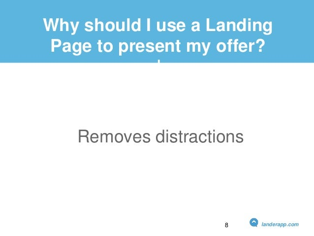 Why should I use a Landing Page to present my offer? Removes distractions landerapp.com8