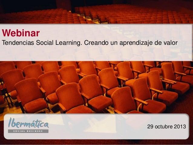 Webinar Tendencias Social Learning. Creando un aprendizaje de valor  29 octubre 2013
