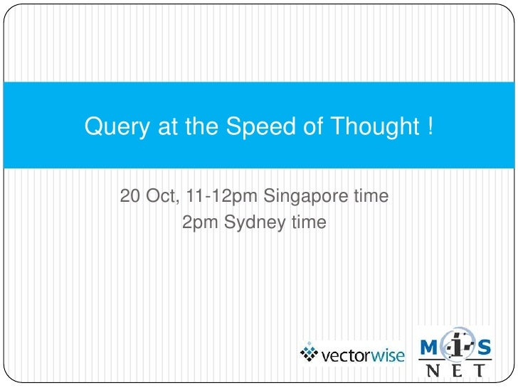 Query at the Speed of Thought !   20 Oct, 11-12pm Singapore time          2pm Sydney time