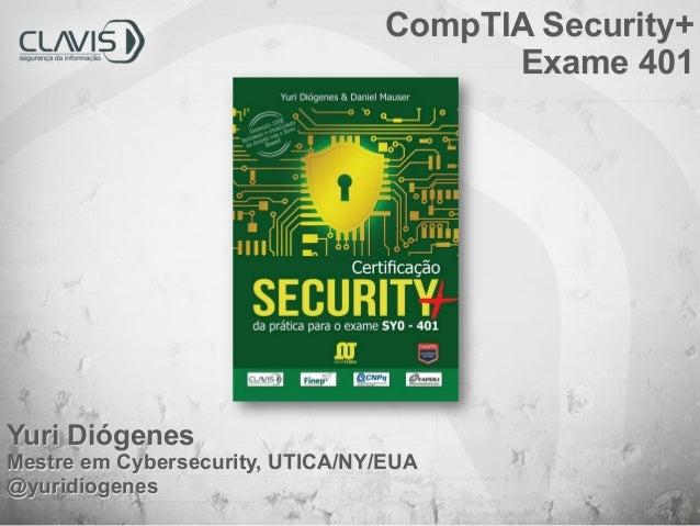 Yuri Diógenes Mestre em Cybersecurity, UTICA/NY/EUA @yuridiogenes CompTIA Security+ Exame 401
