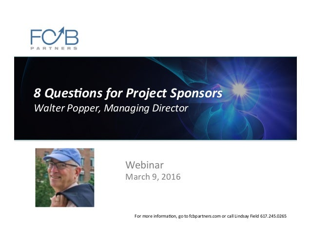 8  Ques'ons  for  Project  Sponsors   Walter  Popper,  Managing  Director   Webinar   March  9,  2...