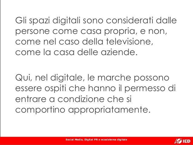 Social Media, Digital PR e ecosistema digitale Gli spazi digitali sono considerati dalle persone come casa propria, e non,...