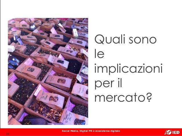 Social Media, Digital PR e ecosistema digitale Quali sono le implicazioni per il mercato? 20