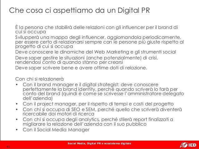Social Media, Digital PR e ecosistema digitale Che cosa ci aspettiamo da un Digital PR È la persona che stabilirà delle re...