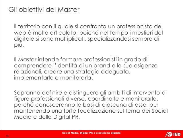 Social Media, Digital PR e ecosistema digitale Gli obiettivi del Master Il territorio con il quale si confronta un profess...