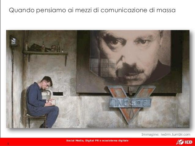 Social Media, Digital PR e ecosistema digitale Quando pensiamo ai mezzi di comunicazione di massa 5 Immagine: iwdrm.tumblr...