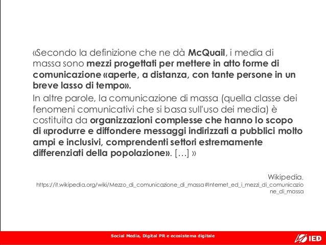 Social Media, Digital PR e ecosistema digitale «Secondo la definizione che ne dà McQuail, i media di massa sono mezzi prog...