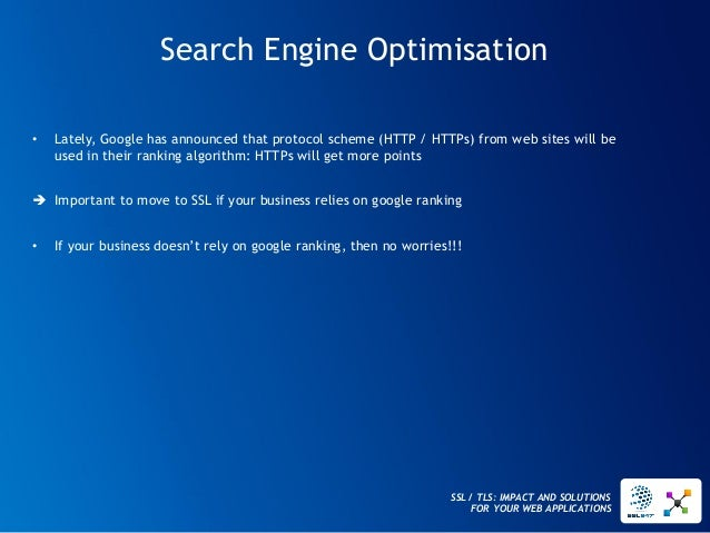 SSL / TLS: IMPACT AND SOLUTIONS FOR YOUR WEB APPLICATIONS  Search Engine Optimisation  •Lately, Google has announced that ...