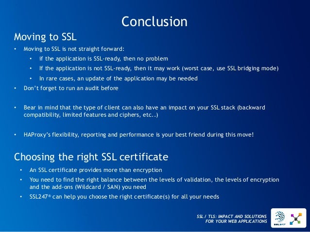 SSL / TLS: IMPACT AND SOLUTIONS FOR YOUR WEB APPLICATIONS  Conclusion  Moving to SSL  •Moving to SSL is not straight forwa...
