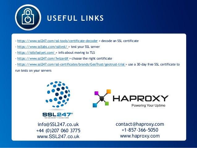 info@SSL247.co.uk  +44(0)207 060 3775  www.SSL247.co.uk  contact@haproxy.com  +1-857-366-5050 www.haproxy.com  USEFUL LINK...