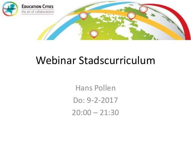 Webinar Stadscurriculum Hans Pollen Do: 9-2-2017 20:00 – 21:30