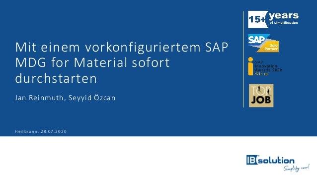 Mit einem vorkonfiguriertem SAP MDG for Material sofort durchstarten Jan Reinmuth, Seyyid Özcan Heilbronn, 28.07.2020