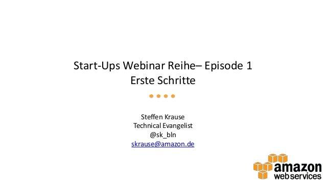 Start-Ups Webinar Reihe– Episode 1 Erste Schritte Steffen Krause Technical Evangelist @sk_bln skrause@amazon.de