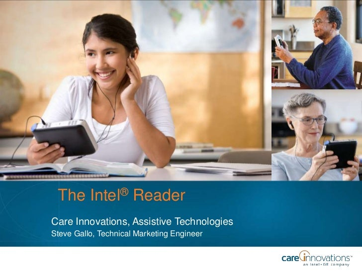 The Intel® Reader<br />Care Innovations, Assistive Technologies<br />Steve Gallo, Technical Marketing Engineer<br />