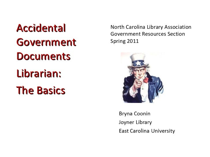 <ul><li>Accidental Government Documents  </li></ul><ul><li>Librarian: </li></ul><ul><li>The Basics </li></ul><ul><li>North...