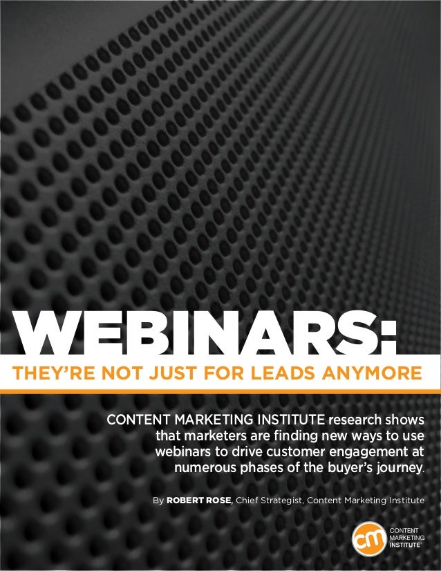 1 WEBINARS:They're Not Just for Leads Anymore Content Marketing Institute research shows that marketers are finding new wa...