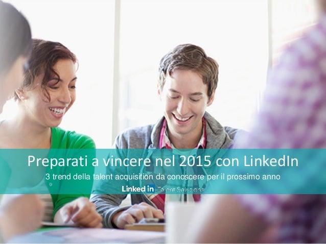 Preparati a vincere nel 2015 con LinkedIn 3 trend della talent acquisition da conoscere per il prossimo anno