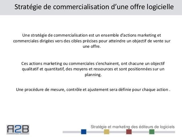 Stratégie et marketing des éditeurs de logiciels Stratégie de commercialisation d'une offre logicielle Une stratégie de co...