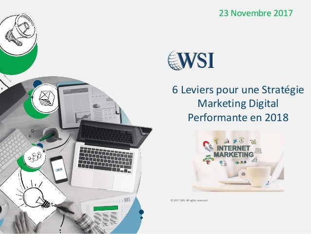 © 2017 WSI. All rights reserved. 6 Leviers pour une Stratégie Marketing Digital Performante en 2018 23 Novembre 2017